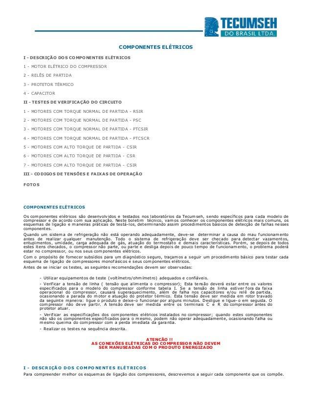 COMPONENTES ELÉTRICOS I - DESCRIÇÃO DOS COMPONENTES ELÉTRICOS 1 - MOTOR ELÉTRICO DO COMPRESSOR 2 - RELÊS DE PARTIDA 3 - PR...