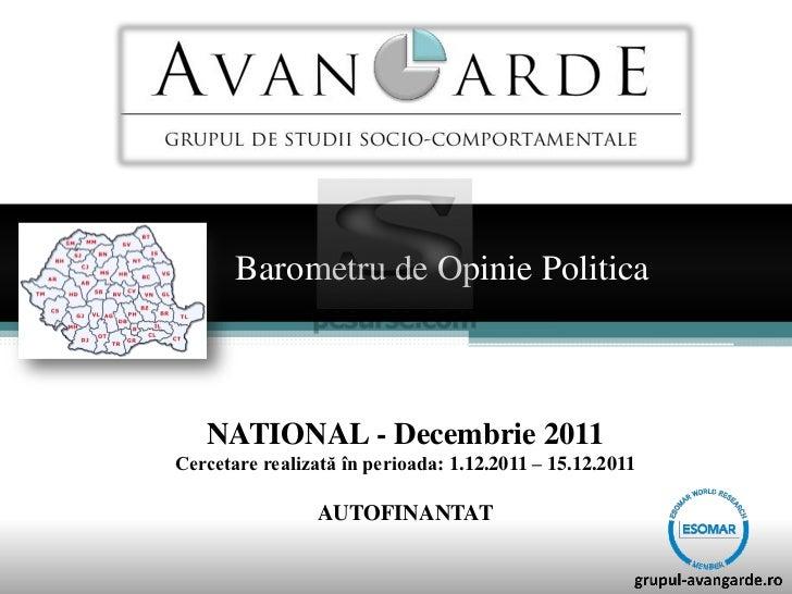 Barometru de Opinie Politica   NATIONAL - Decembrie 2011Cercetare realizată în perioada: 1.12.2011 – 15.12.2011           ...