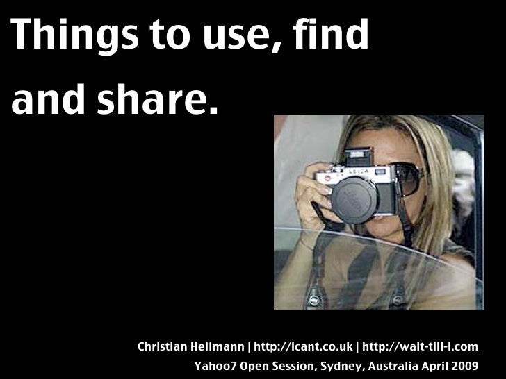 Things to use, find and share.           Christian Heilmann | http://icant.co.uk | http://wait-till-i.com                 ...