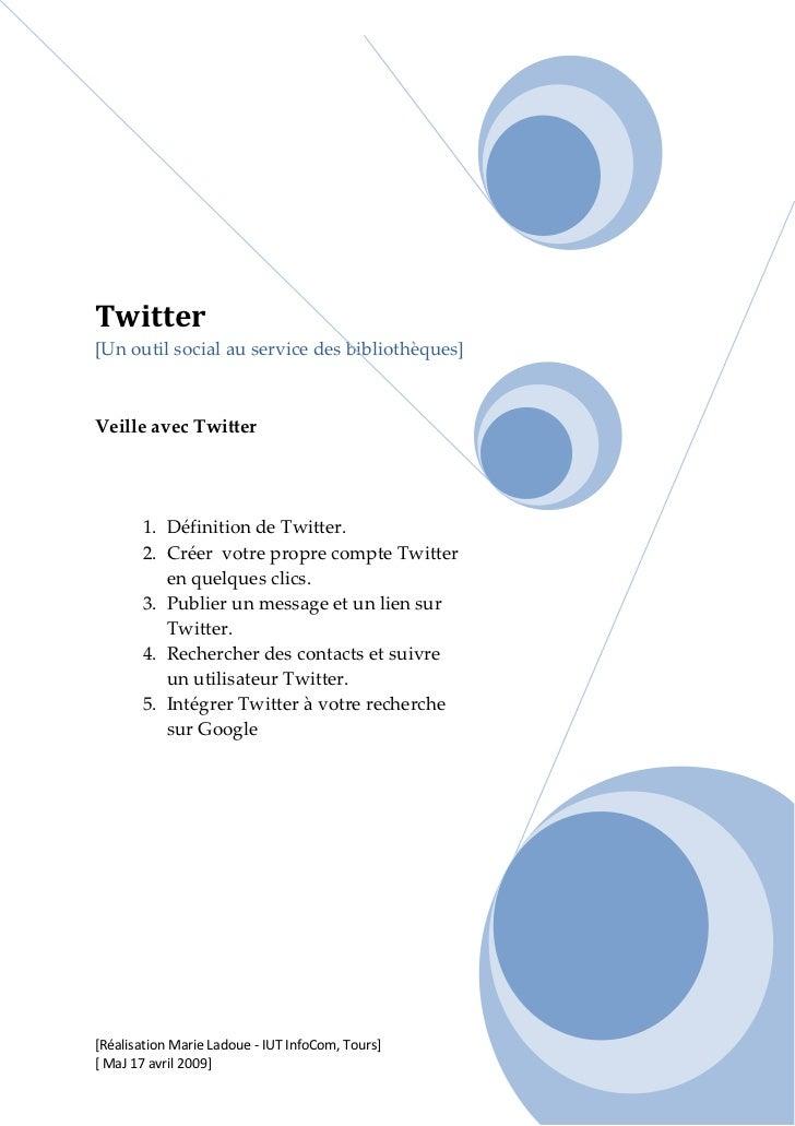Twitter [Un outil social au service des bibliothèques]    Veille avec Twitter            1. Définition de Twitter.        ...