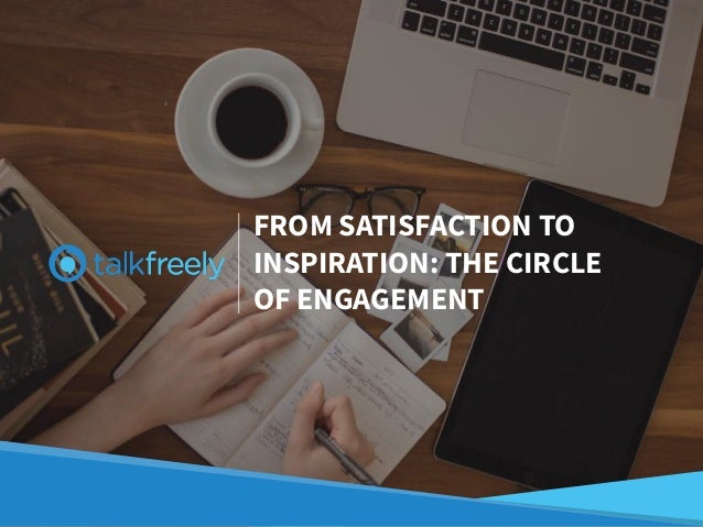 FROM SATISFACTION TO INSPIRATION: THE CIRCLE OF ENGAGEMENT