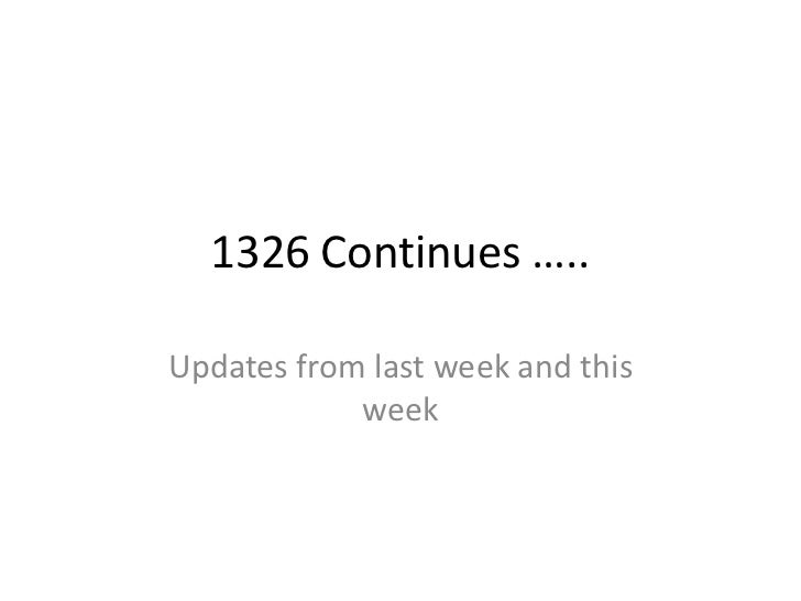 1326 Continues …..<br />Updates from last week and this week<br />