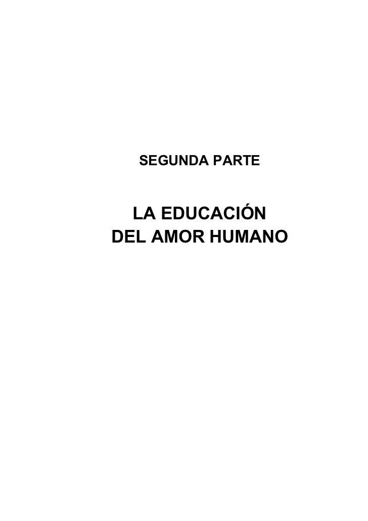 SEGUNDA PARTE  LA EDUCACIÓNDEL AMOR HUMANO