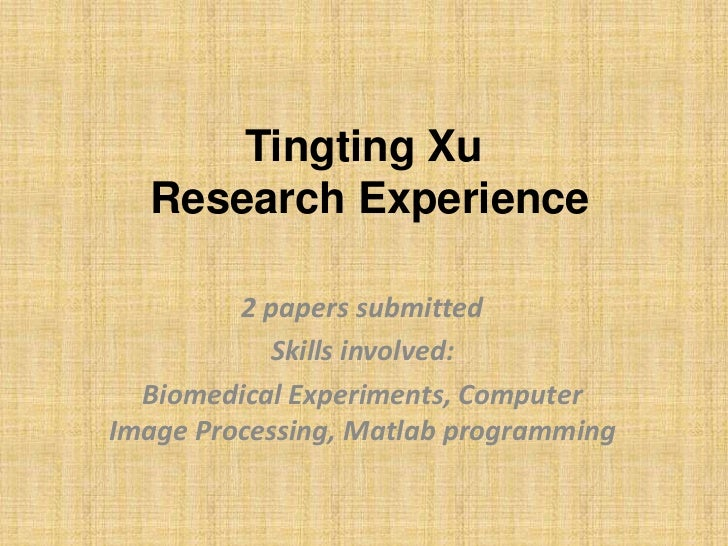 Tingting Xu  Research Experience         2 papers submitted           Skills involved:  Biomedical Experiments, ComputerIm...