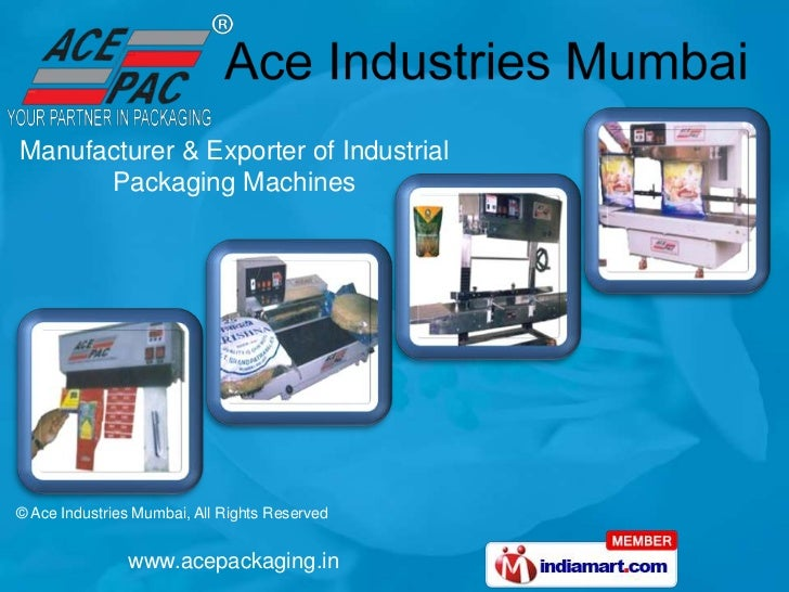 Manufacturer & Exporter of Industrial      Packaging Machines© Ace Industries Mumbai, All Rights Reserved               ww...