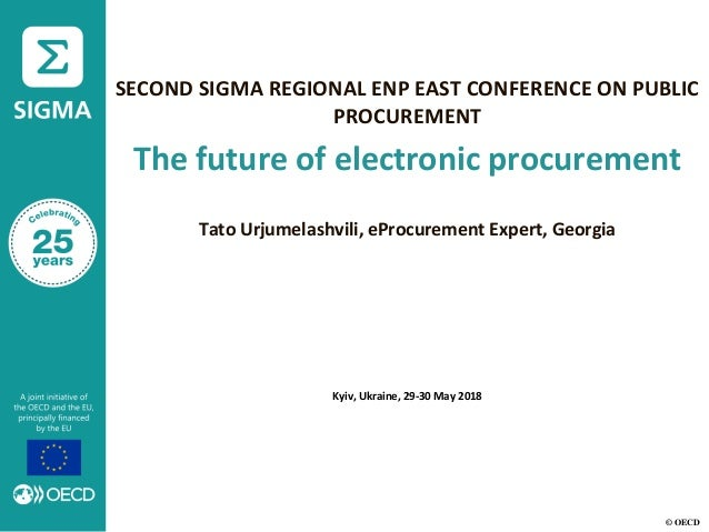 © OECD SECOND SIGMA REGIONAL ENP EAST CONFERENCE ON PUBLIC PROCUREMENT The future of electronic procurement Tato Urjumelas...