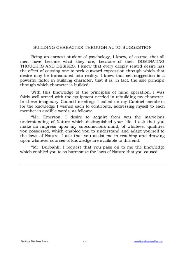 Distribute This Book Freely - 1 - www.HomeBusinessMax.com BUILDING CHARACTER THROUGH AUTO-SUGGESTION Being an earnest stud...