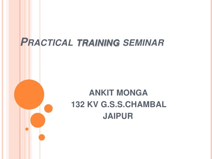 Practical training seminar<br />        ANKIT MONGA<br />132 KV G.S.S.CHAMBAL<br />              JAIPUR<br />