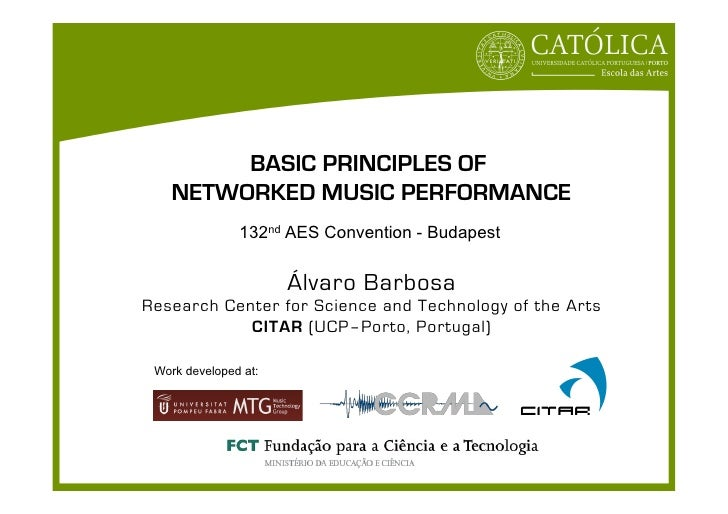 BASIC PRINCIPLES OF   NETWORKED MUSIC PERFORMANCE               132nd AES Convention - Budapest                      Álvar...