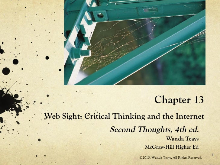 Chapter 13 Web Sight: Critical Thinking and the Internet Second Thoughts, 4th ed . Wanda Teays McGraw-Hill Higher Ed ©2010...