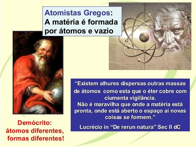 """Atomistas Gregos:           A matéria é formada           por átomos e vazio                     """"Existem alhures dispersa..."""