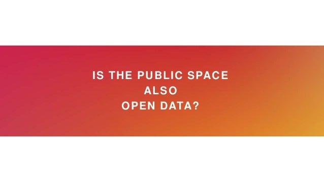 IS THE PUBLIC SPACE ALSO OPEN DATA?