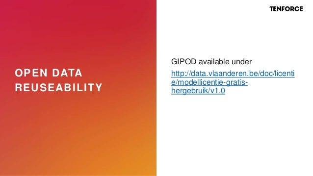 OPEN DATA REUSEABILITY GIPOD available under http://data.vlaanderen.be/doc/licenti e/modellicentie-gratis- hergebruik/v1.0