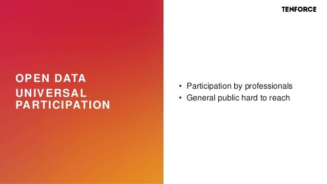 OPEN DATA UNIVERSAL PARTICIPATION • Participation by professionals • General public hard to reach