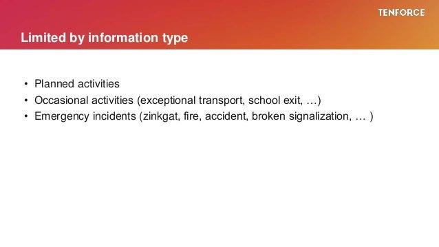 • Planned activities • Occasional activities (exceptional transport, school exit, …) • Emergency incidents (zinkgat, fire,...
