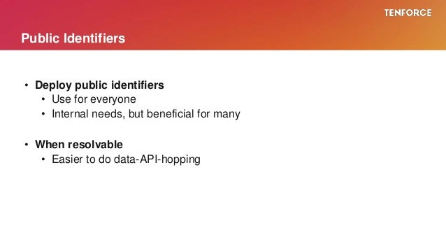 • Deploy public identifiers • Use for everyone • Internal needs, but beneficial for many • When resolvable • Easier to do ...