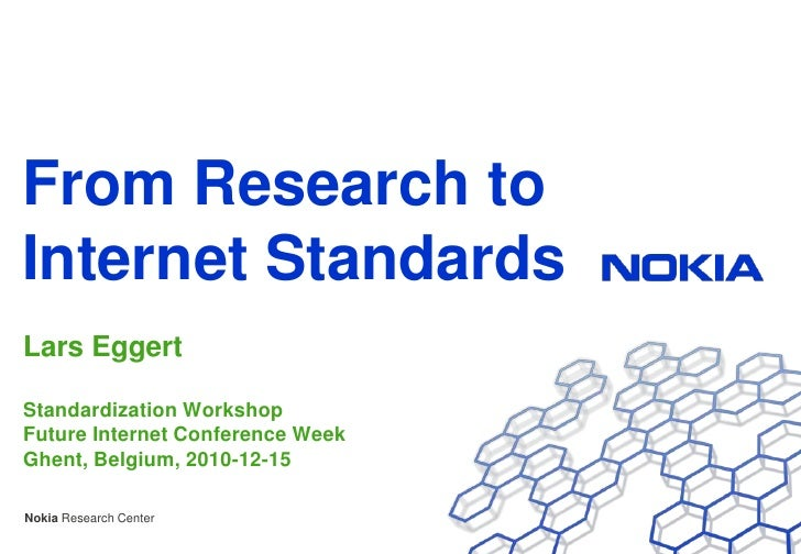 From Research to Internet Standards<br />Lars Eggert<br />Standardization WorkshopFuture Internet Conference WeekGhent, Be...