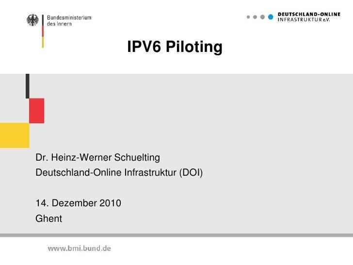 IPV6 Piloting<br />Dr. Heinz-Werner Schuelting<br />Deutschland-Online Infrastruktur (DOI)<br />14. Dezember 2010<br />Ghe...