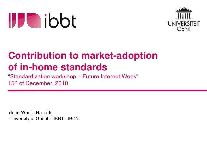 "Contribution to market-adoption of in-home standards""Standardization workshop – Future Internet Week""15th of December, 201..."