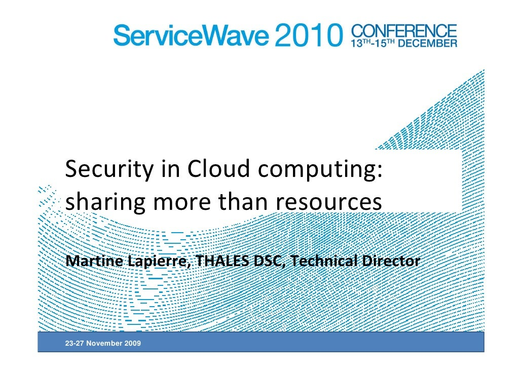 Security in Cloud computing:sharing more than resourcesMartine Lapierre, THALES DSC, Technical Director23-27 November 2009