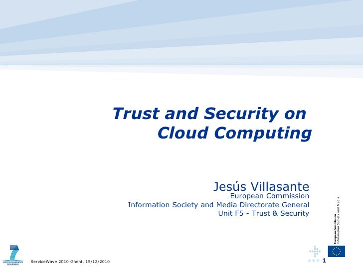 Trust and Security on  Cloud Computing Jesús Villasante European Commission Information Society and Media Directorate Gene...