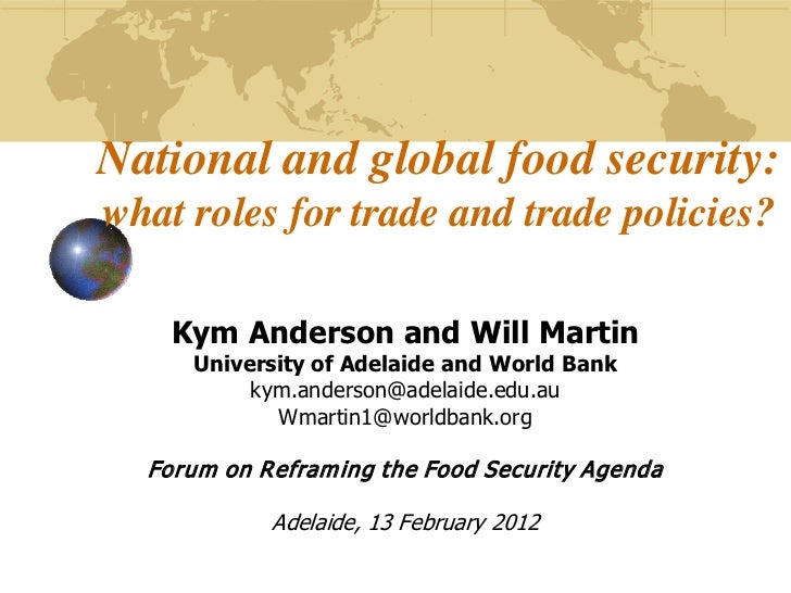 National and global food security:what roles for trade and trade policies?    Kym Anderson and Will Martin     University ...