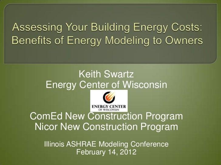 Keith Swartz   Energy Center of WisconsinComEd New Construction Program Nicor New Construction Program  Illinois ASHRAE Mo...