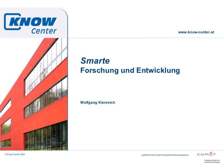 www.know-center.at                     Smarte                     Forschung und Entwicklung                     Wolfgang K...