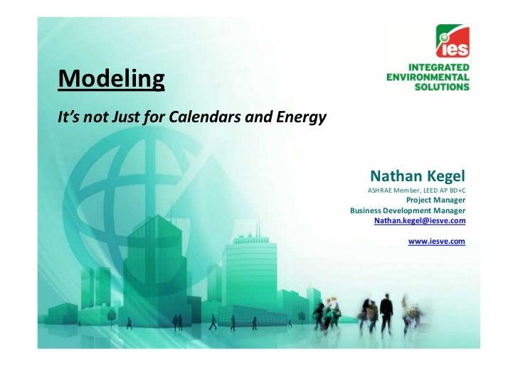 ModelingIt's not Just for Calendars and Energy                                              Nathan Kegel                  ...