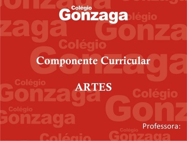 Professora: Componente Curricular ARTES
