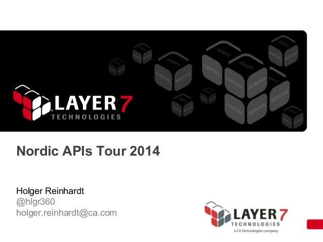 Nordic APIs Tour 2014 Holger Reinhardt @hlgr360 holger.reinhardt@ca.com