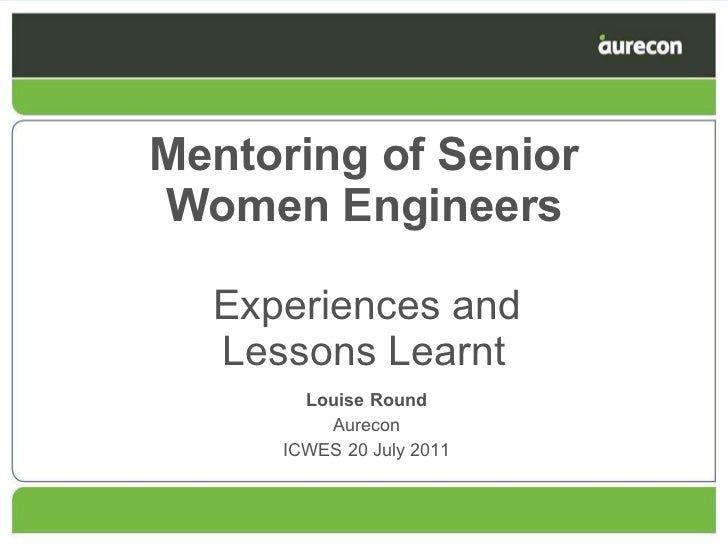 Mentoring of Senior Women Engineers   Experiences and Lessons Learnt Louise Round Aurecon ICWES 20 July 2011