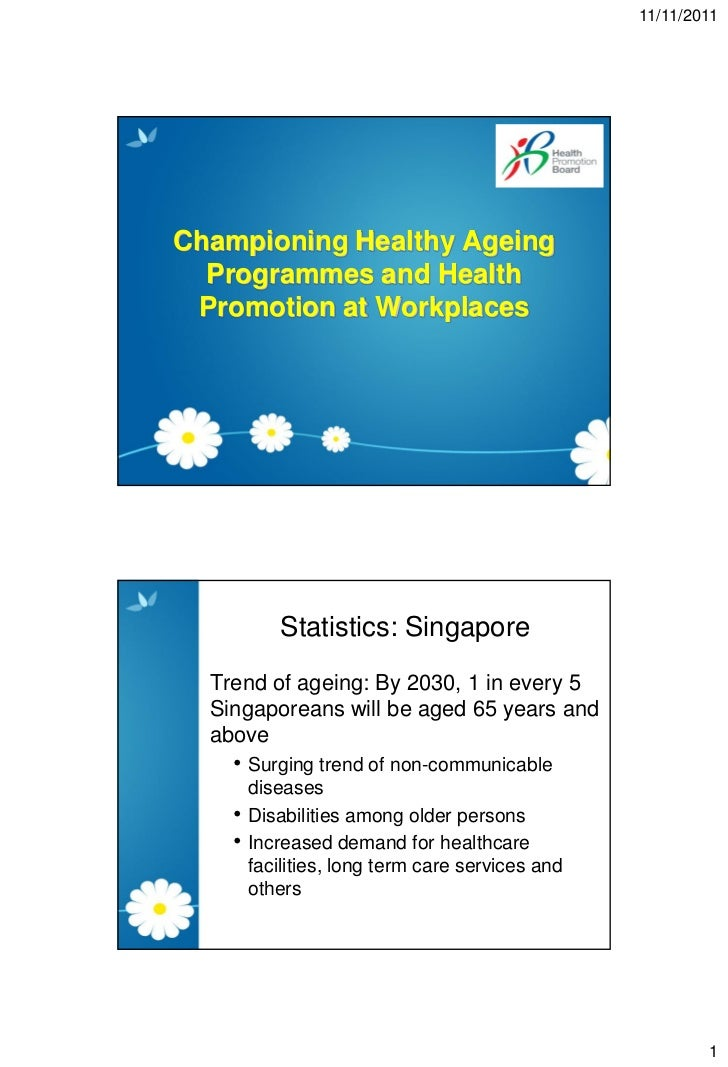 11/11/2011Championing Healthy Ageing  Programmes and Health Promotion at Workplaces           Statistics: Singapore  Trend...
