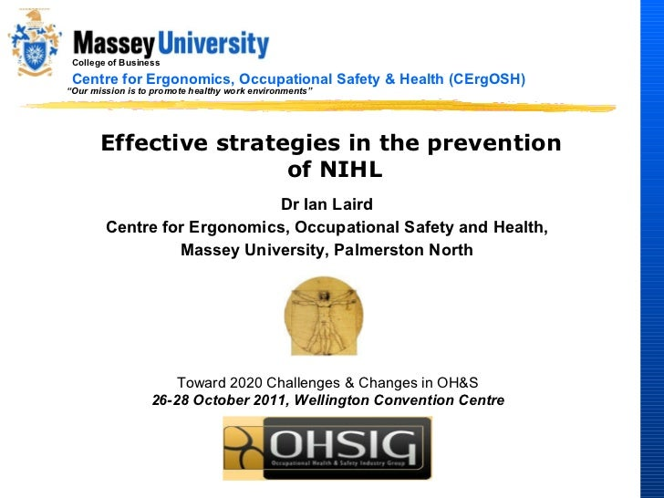 Effective strategies in the prevention  of NIHL Dr Ian Laird Centre for Ergonomics, Occupational Safety and Health, Massey...