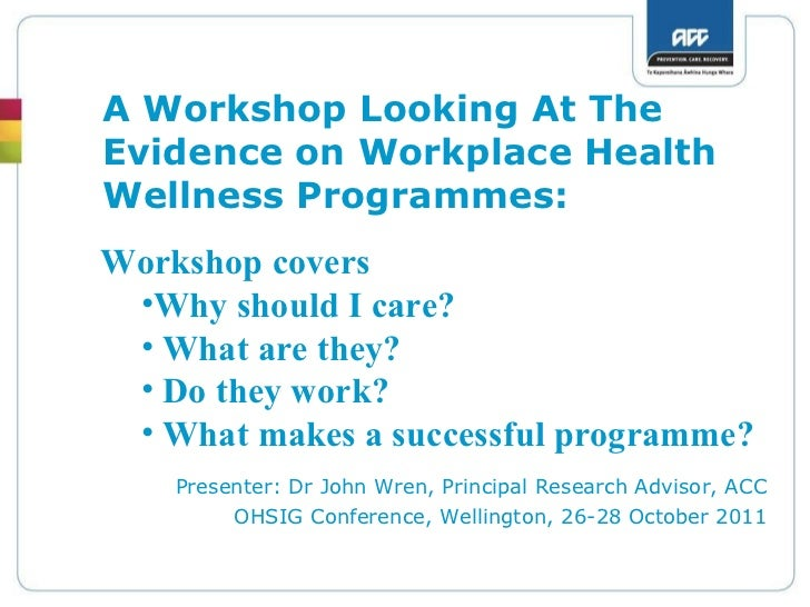 A Workshop Looking At The Evidence on Workplace Health Wellness Programmes: Presenter: Dr John Wren, Principal Research Ad...