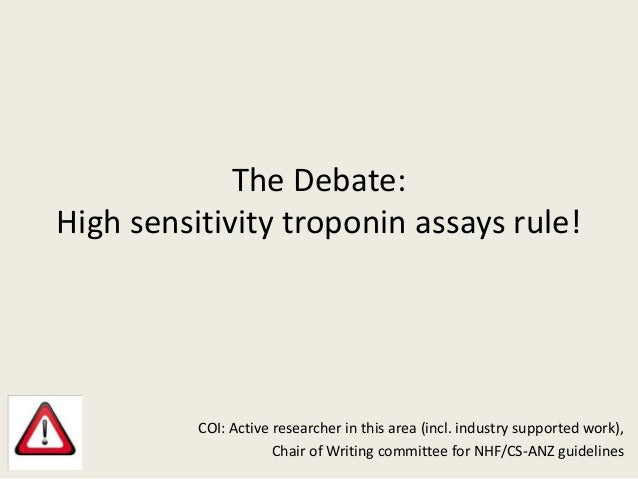 The Debate: High sensitivity troponin assays rule! COI: Active researcher in this area (incl. industry supported work), Ch...