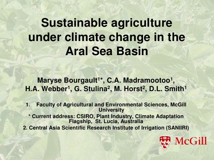 Sustainable agriculture  under climate change in the        Aral Sea Basin   Maryse Bourgault1*, C.A. Madramootoo1,H.A. We...