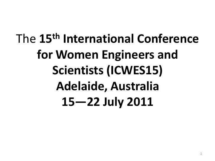 The 15th International Conference   for Women Engineers and      Scientists (ICWES15)       Adelaide, Australia         15...
