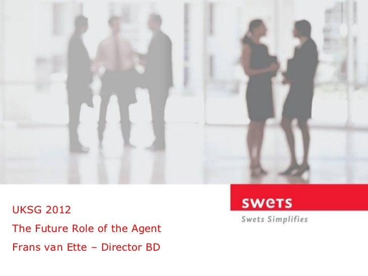 UKSG 2012The Future Role of the AgentFrans van Ette – Director BD