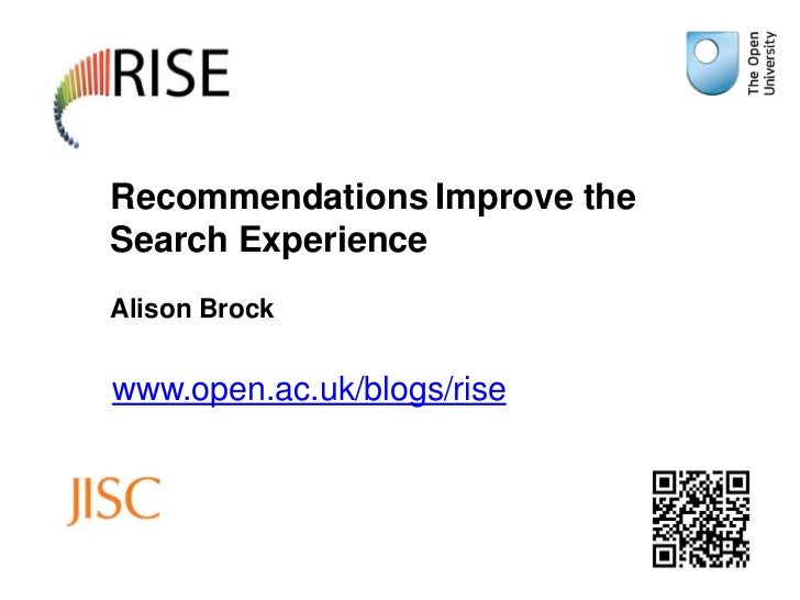 Recommendations Improve theSearch ExperienceAlison Brockwww.open.ac.uk/blogs/rise