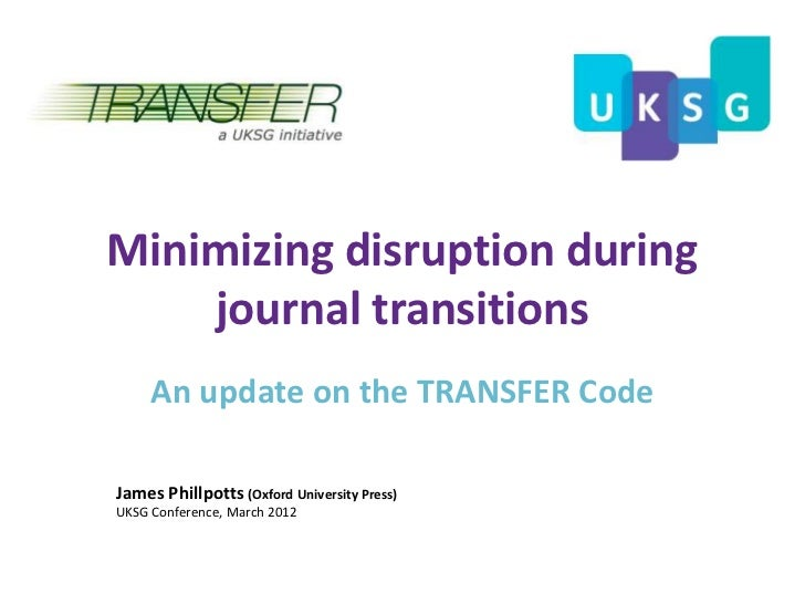 Minimizing disruption during    journal transitions     An update on the TRANSFER CodeJames Phillpotts (Oxford University ...