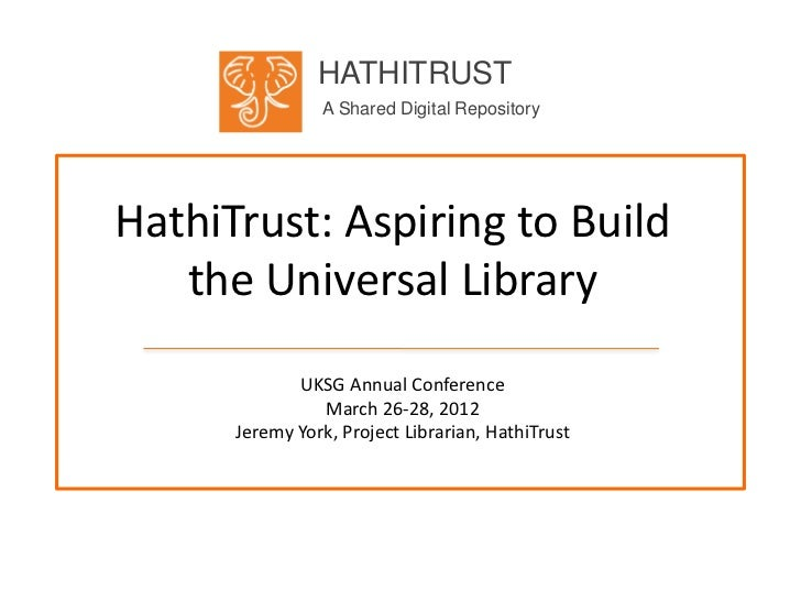 HATHITRUST                A Shared Digital RepositoryHathiTrust: Aspiring to Build   the Universal Library             UKS...