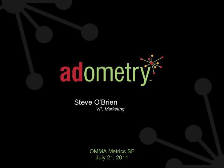 Steve O'Brien VP, Marketing OMMA Metrics SF July 21, 2011