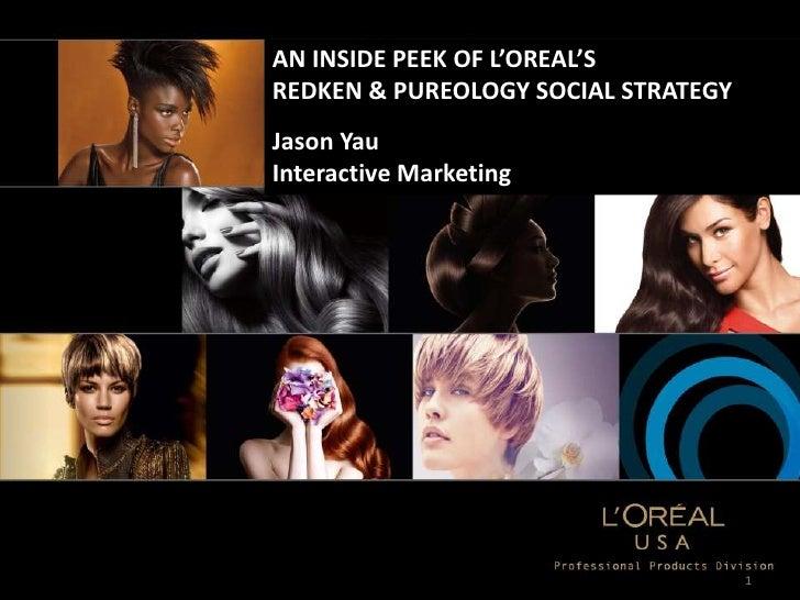 AN INSIDE PEEK OF L'OREAL'SREDKEN & PUREOLOGY SOCIAL STRATEGYJason YauInteractive Marketing                               ...