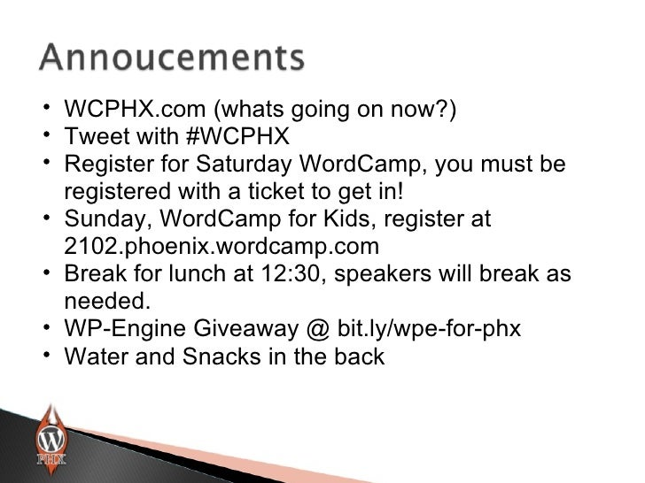 • WCPHX.com (whats going on now?)• Tweet with #WCPHX• Register for Saturday WordCamp, you must be  registered with a ticke...