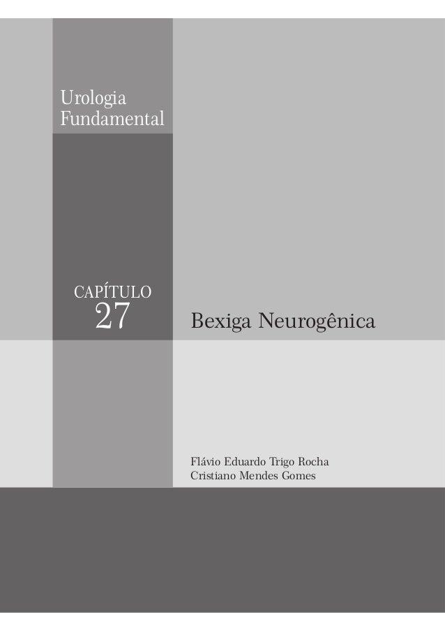 Urologia Fundamental CAPÍTULO 27 Flávio Eduardo Trigo Rocha Cristiano Mendes Gomes Bexiga Neurogênica