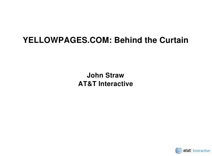 YELLOWPAGES.COM: Behind the Curtain                 John Straw            AT&T Interactive