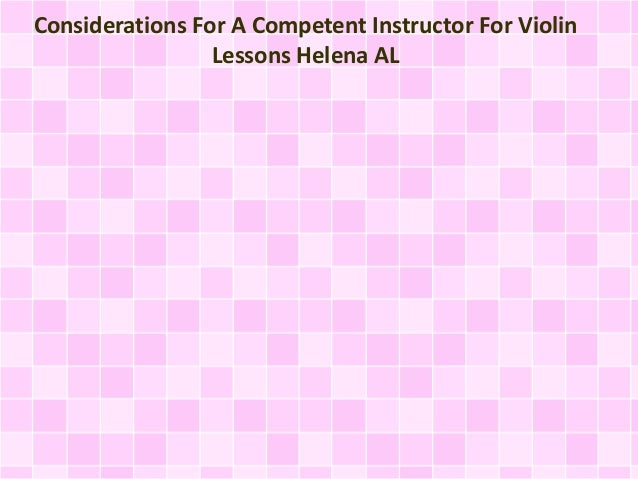 Considerations For A Competent Instructor For Violin Lessons Helena AL