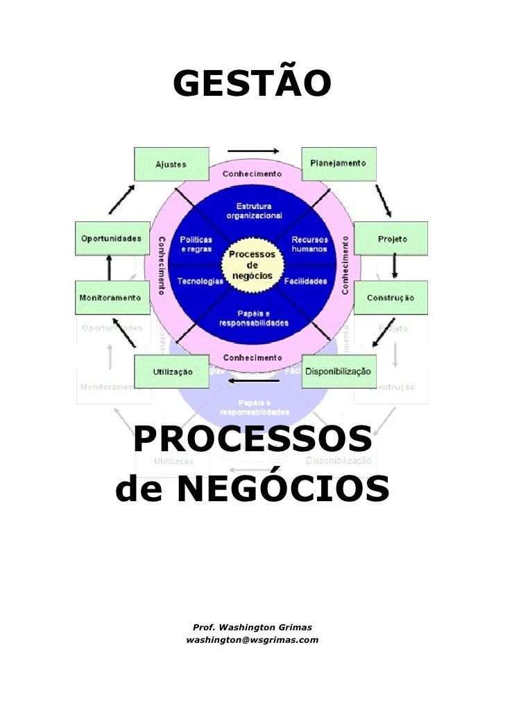 GESTÃO      PROCESSOS de NEGÓCIOS      Prof. Washington Grimas   washington@wsgrimas.com