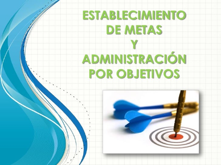 ESTABLECIMIENTO    DE METAS        YADMINISTRACIÓN POR OBJETIVOS